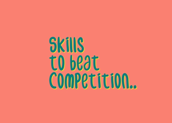skills you need to beat competition