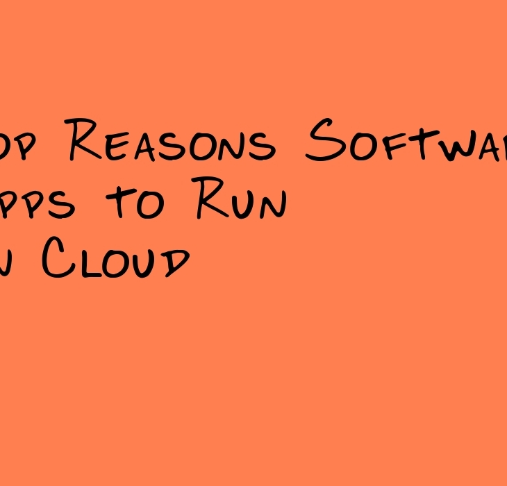 Top Reasons Software Apps to Run on Cloud