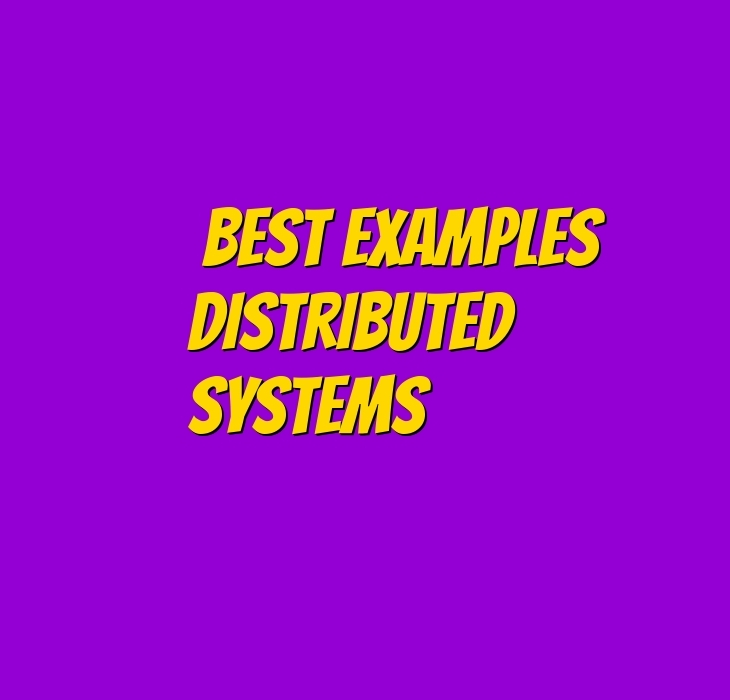 Best examples of distributed systems