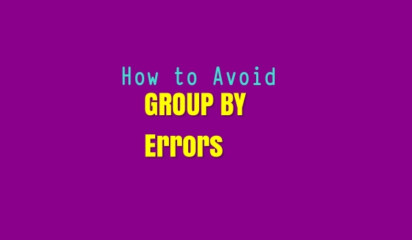 How to Avoid Group By Errors