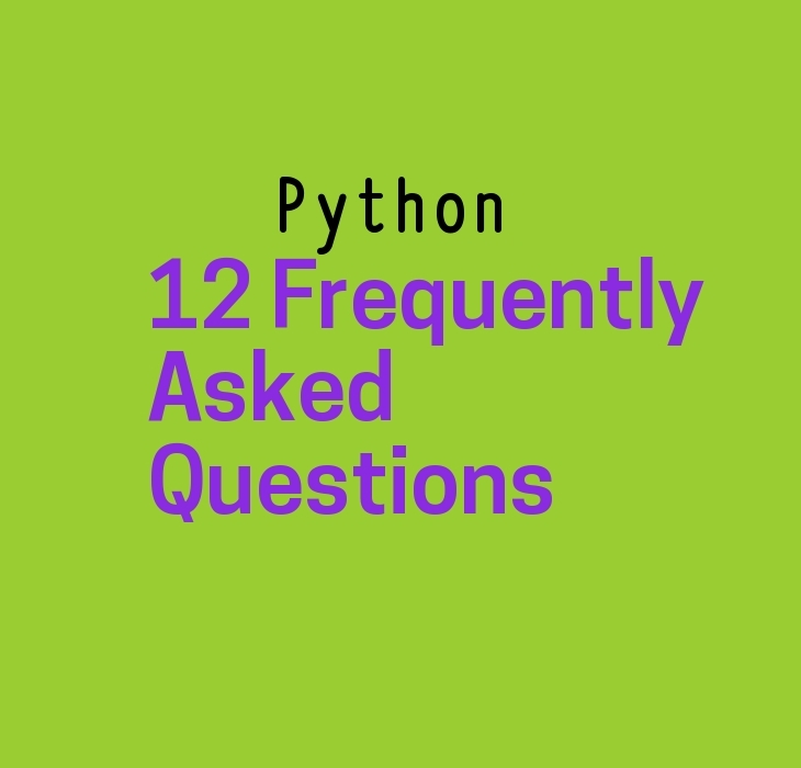 12 Python Frequently Asked Questions