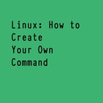 How to create your own command in Linux