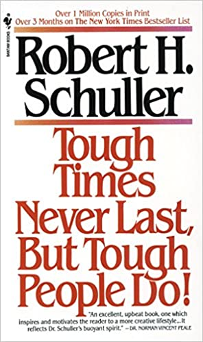 Tough times never last tough people do.