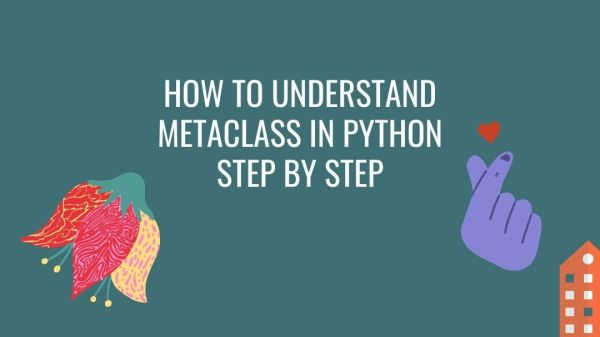How to Understand Metaclass in Python Step By Step